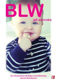 9789175177229_200_blw-pa-svenska-en-introduktion-till-baby-led-weaning_haftad